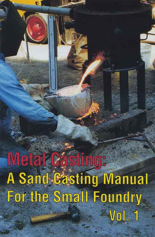 Metal Casting: A Sand Casting Manual for the Small Foundry 1