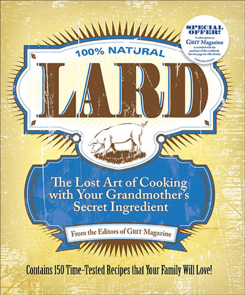 LARD: Cooking with Your Grandmother's Secret Ingredient