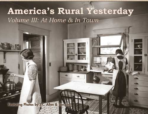 AMERICA'S RURAL YESTERDAY: VOLUME #3 AT HOME & IN TOWN
